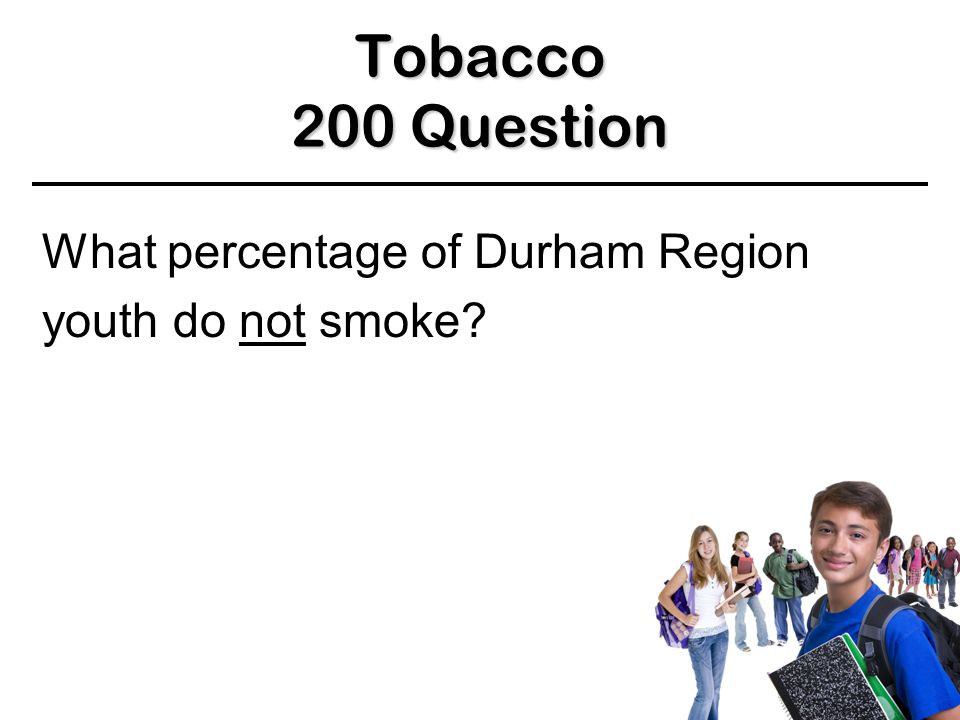 Tobacco 100 Answer 100 Answer 100 Answer 4,000 chemicals BACK