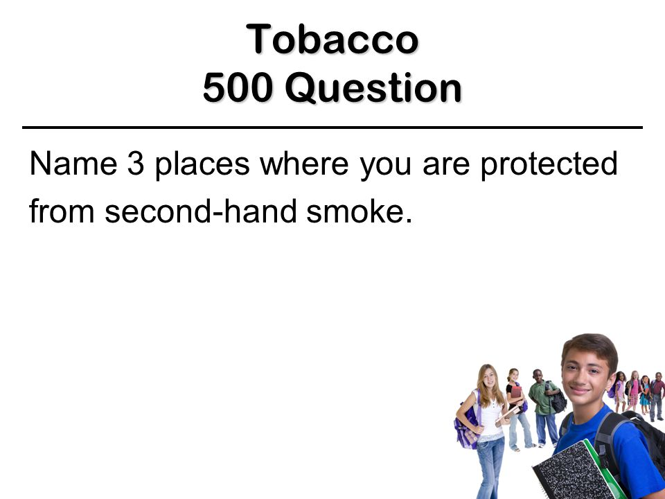 Tobacco 400 Answer 400 Answer 400 Answer Yes. You are inhaling second-hand smoke. BACK