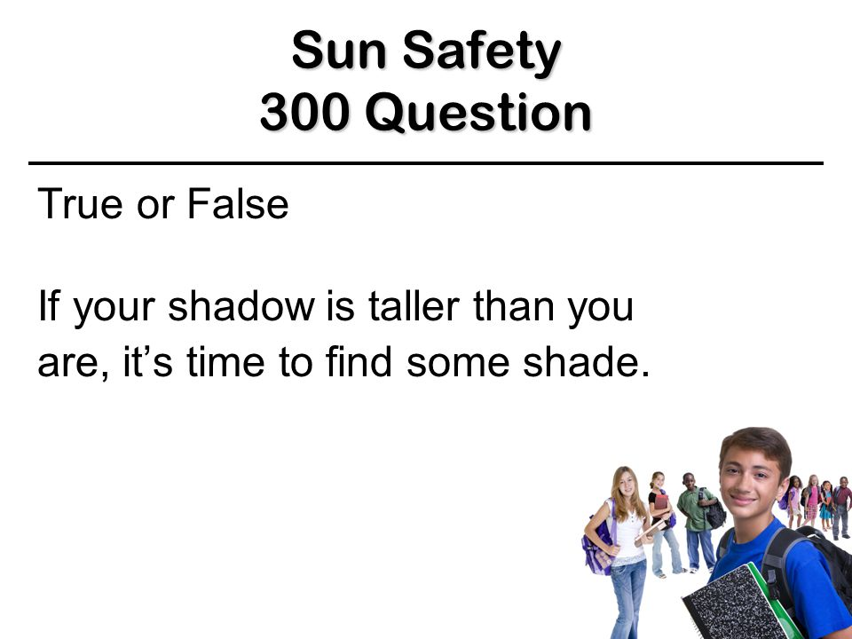 Sun Safety 200 Answer 200 Answer 200 Answer True BACK