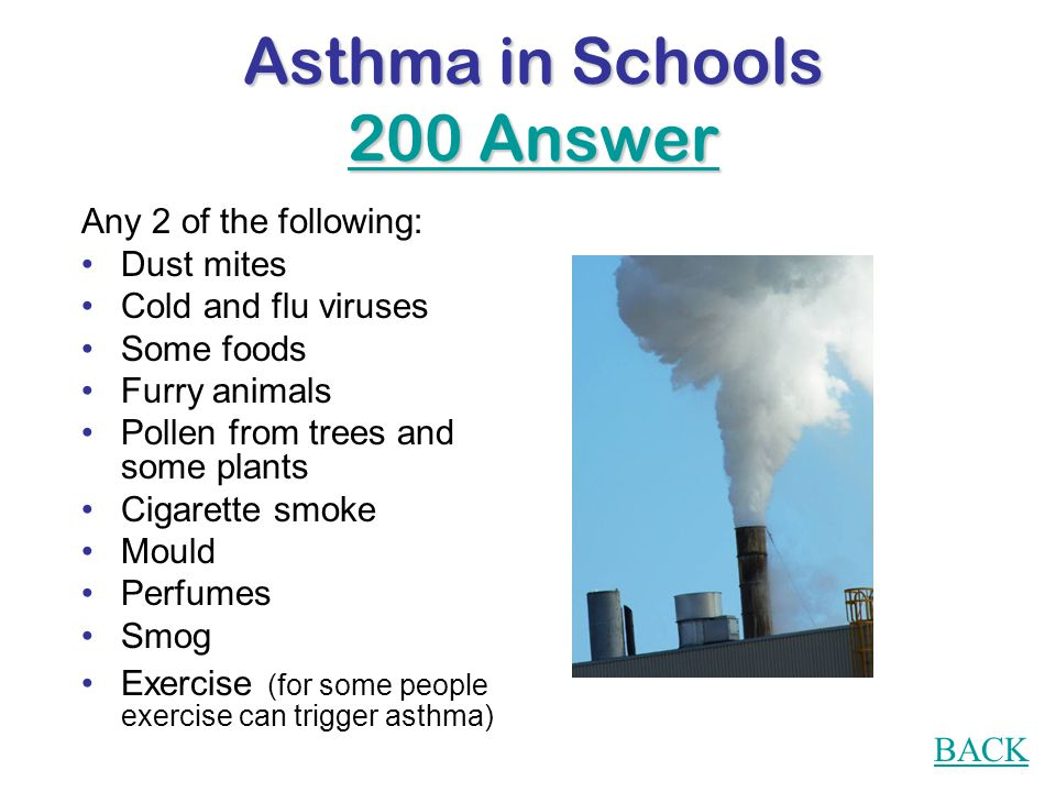 Asthma in Schools 200 Question Name 2 asthma triggers.