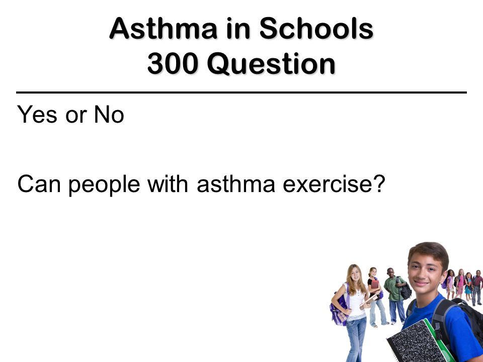 Asthma in Schools 200 Answer 200 Answer 200 Answer Any 2 of the following: Dust mites Cold and flu viruses Some foods Furry animals Pollen from trees and some plants Cigarette smoke Mould Perfumes Smog Exercise (for some people exercise can trigger asthma) BACK