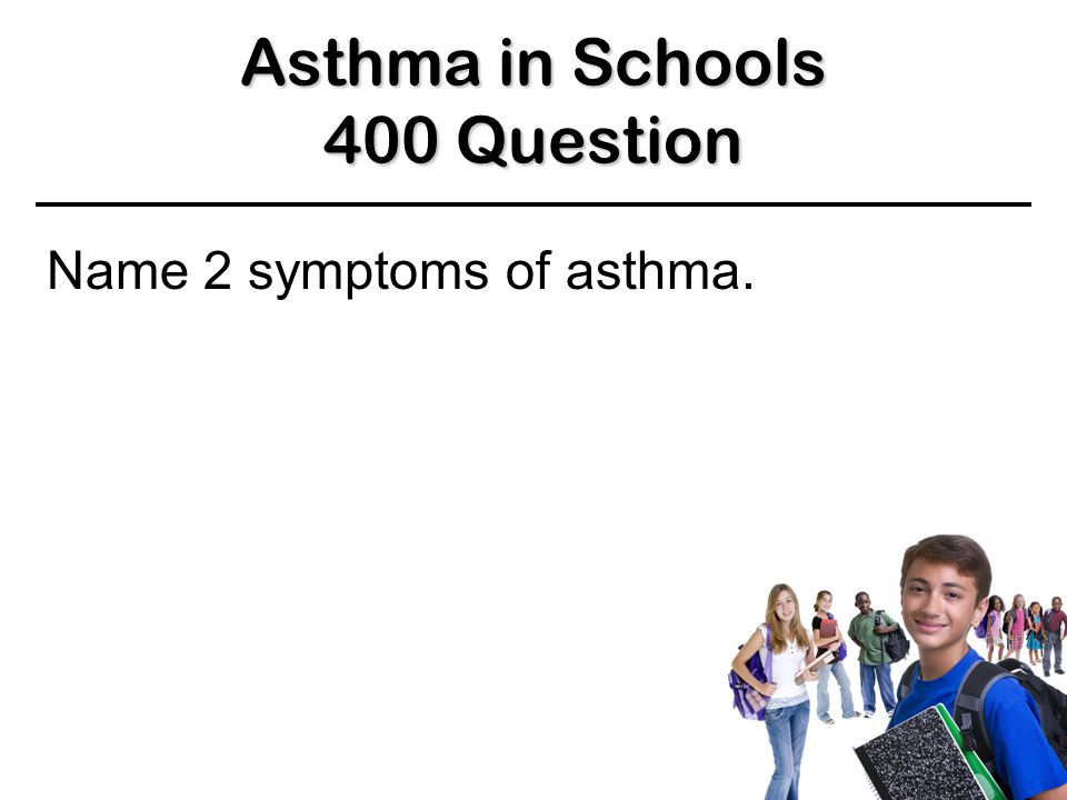 Asthma in Schools 300 Answer 300 Answer 300 Answer Yes BACK