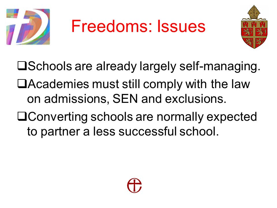 Freedoms: Issues  Schools are already largely self-managing.