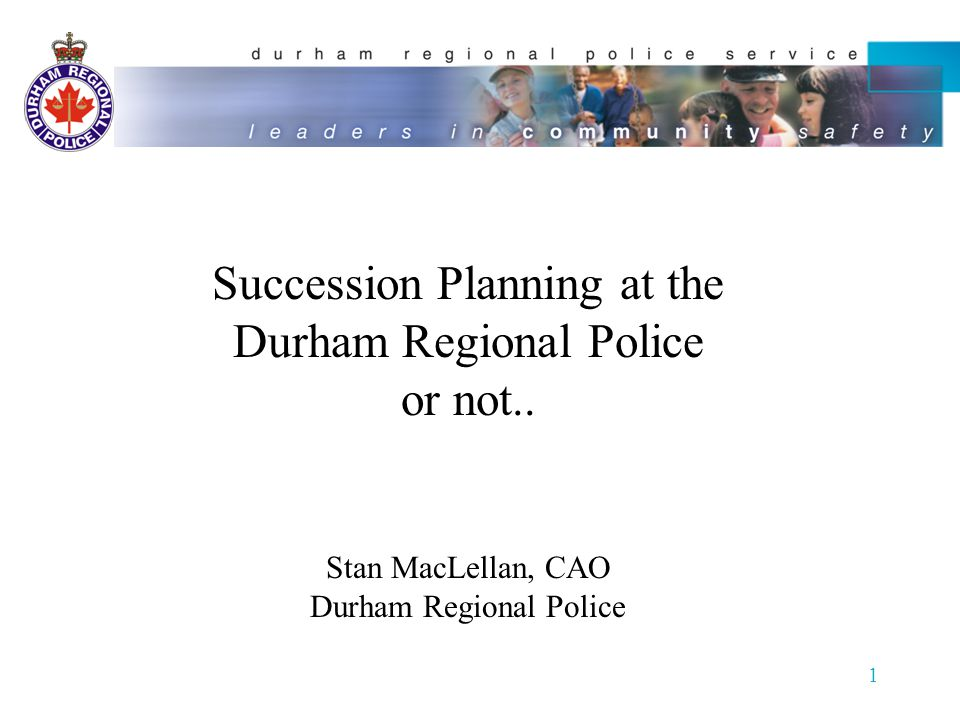 1 Succession Planning at the Durham Regional Police or not..