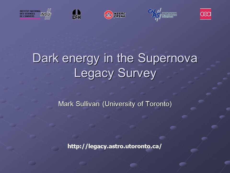 Dark energy in the Supernova Legacy Survey Mark Sullivan (University of Toronto) http://legacy.astro.utoronto.ca/