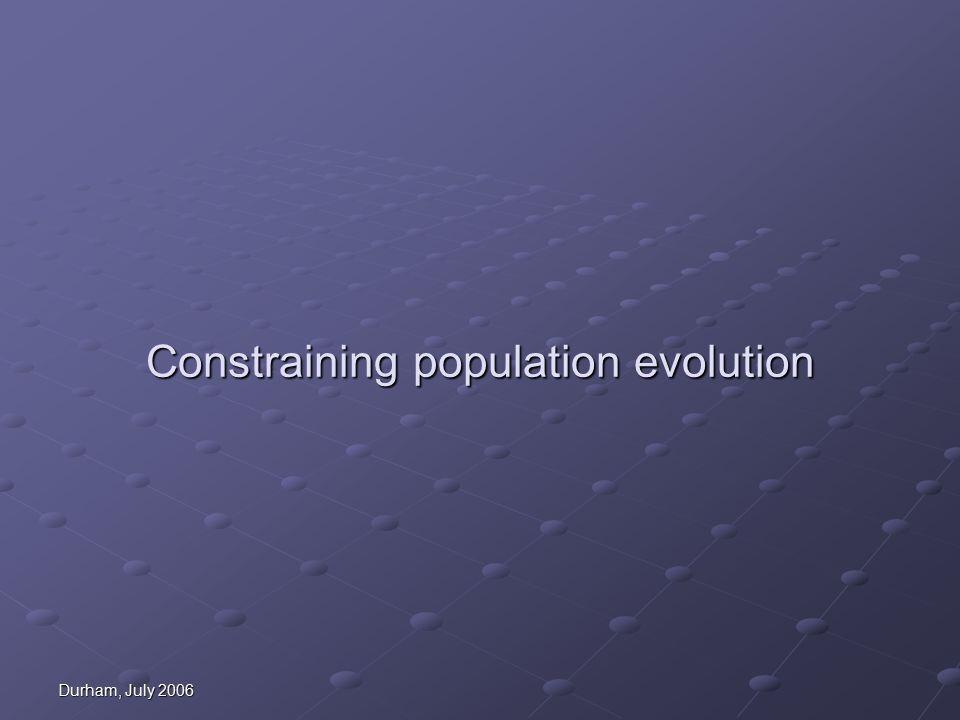 Durham, July 2006 Constraining population evolution
