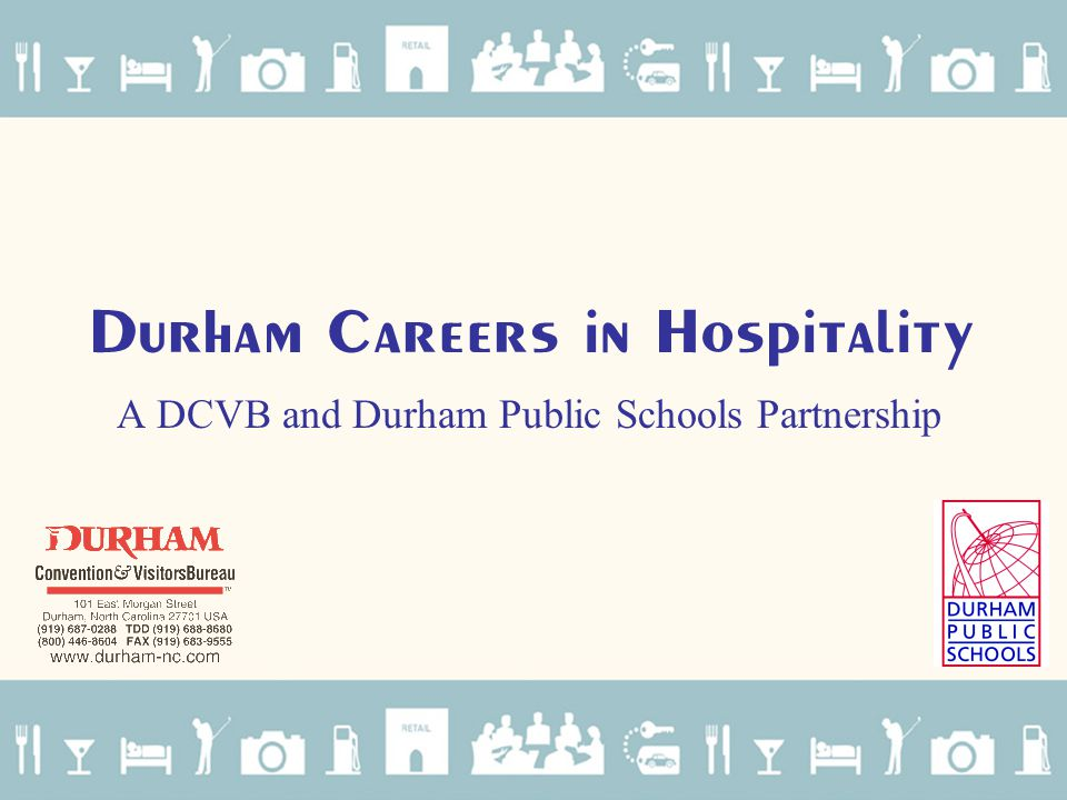 Durham Careers in Hospitality A DCVB and Durham Public Schools Partnership