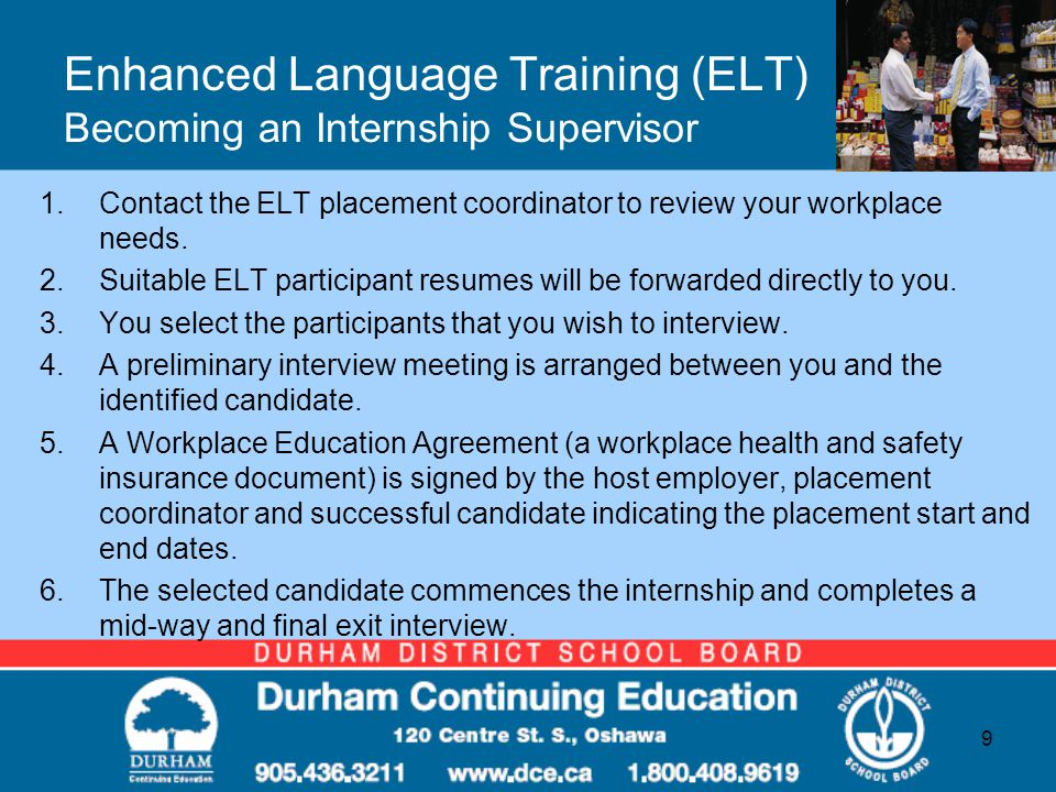 Enhanced Language Training (ELT) Becoming an Internship Supervisor 1.Contact the ELT placement coordinator to review your workplace needs.