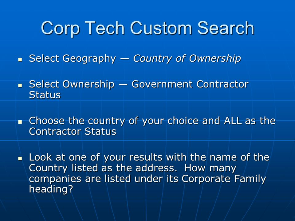 Corp Tech Custom Search Select Geography — Country of Ownership Select Geography — Country of Ownership Select Ownership — Government Contractor Status Select Ownership — Government Contractor Status Choose the country of your choice and ALL as the Contractor Status Choose the country of your choice and ALL as the Contractor Status Look at one of your results with the name of the Country listed as the address.