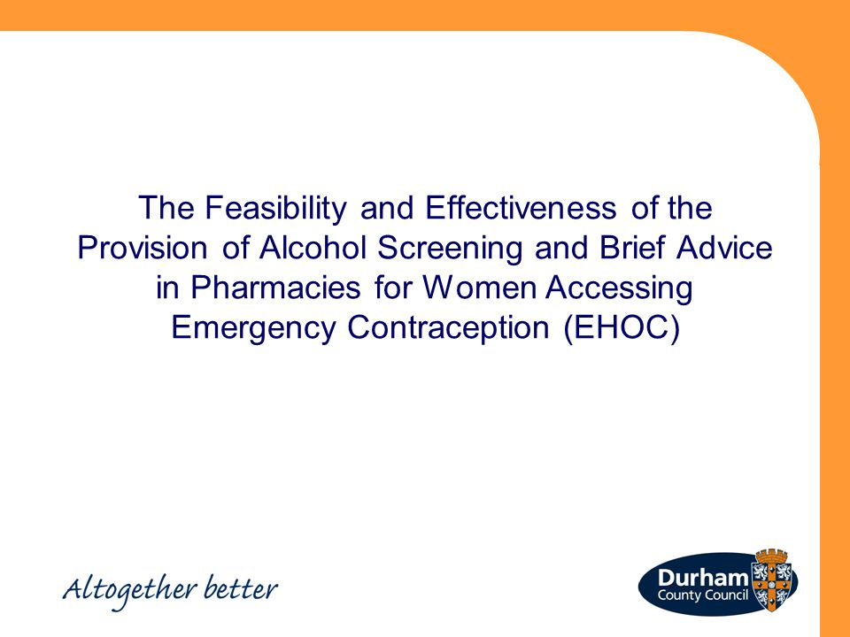 The Feasibility and Effectiveness of the Provision of Alcohol Screening and Brief Advice in Pharmacies for Women Accessing Emergency Contraception (EHOC)
