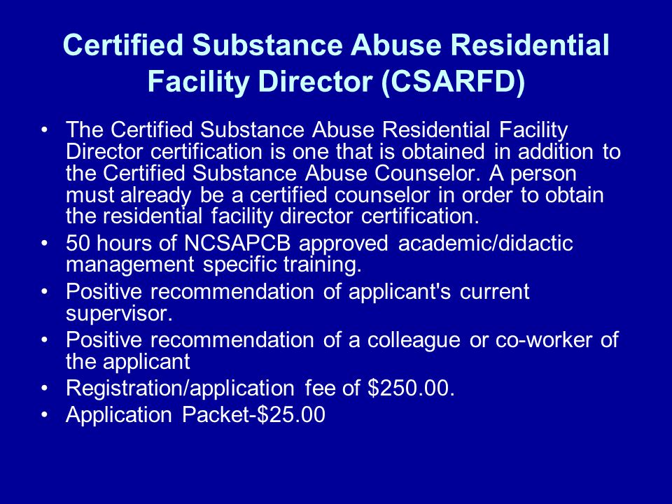 Certified Substance Abuse Residential Facility Director (CSARFD) The Certified Substance Abuse Residential Facility Director certification is one that