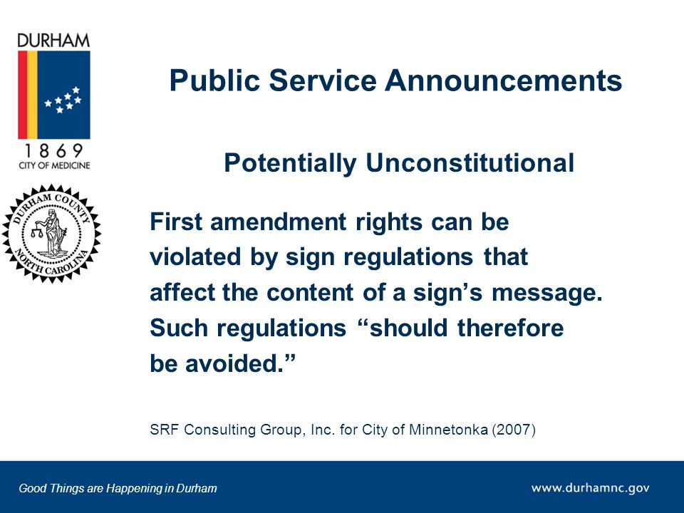 Good Things are Happening in Durham Public Service Announcements Potentially Unconstitutional First amendment rights can be violated by sign regulations that affect the content of a sign's message.