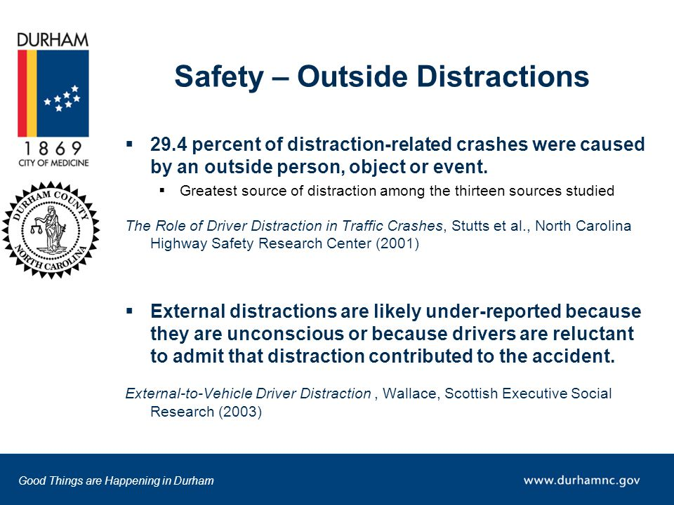 Good Things are Happening in Durham Safety – Outside Distractions  29.4 percent of distraction-related crashes were caused by an outside person, object or event.