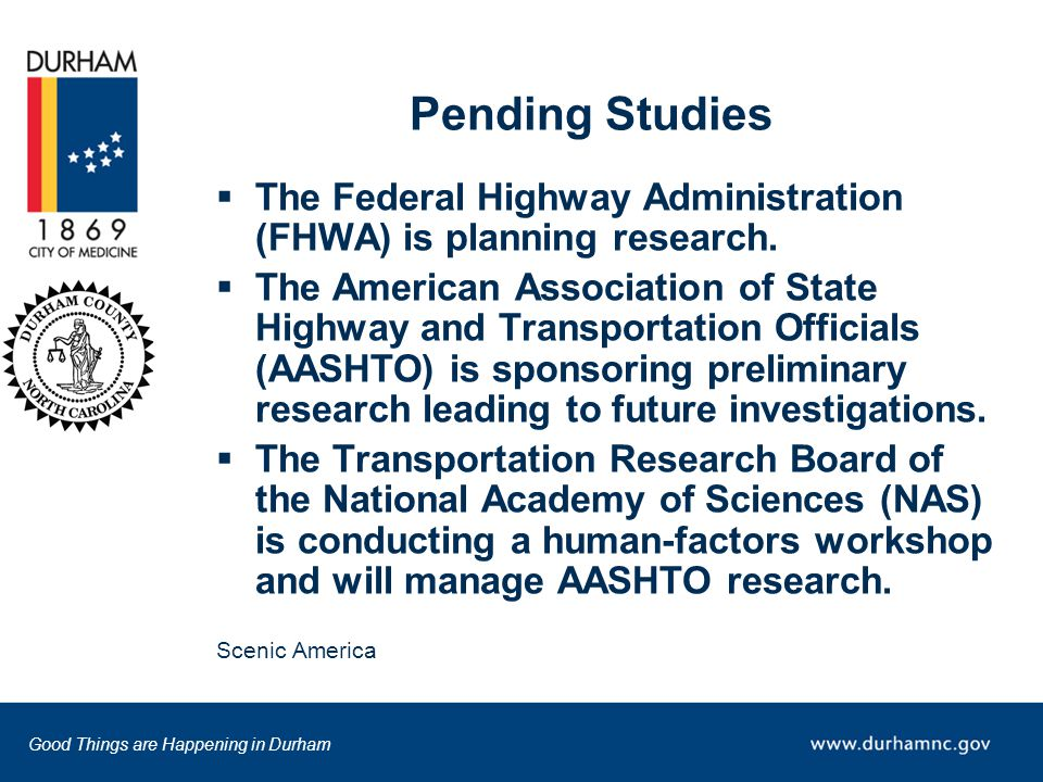 Good Things are Happening in Durham Pending Studies  The Federal Highway Administration (FHWA) is planning research.