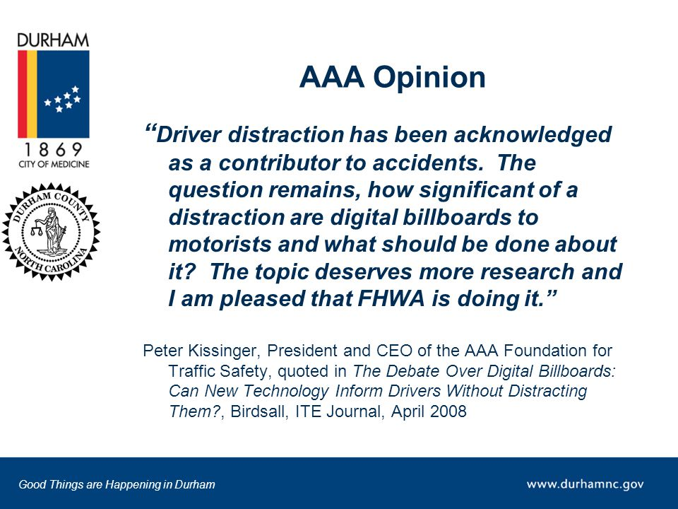 "Good Things are Happening in Durham AAA Opinion "" Driver distraction has been acknowledged as a contributor to accidents. The question remains, how si"