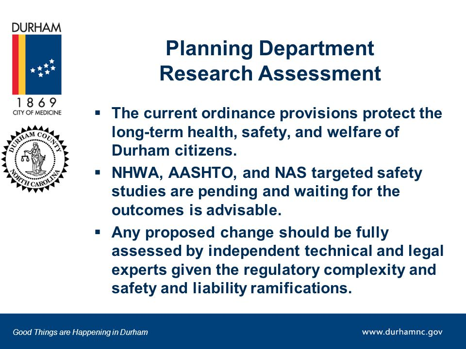 Good Things are Happening in Durham Planning Department Research Assessment  The current ordinance provisions protect the long-term health, safety, and welfare of Durham citizens.