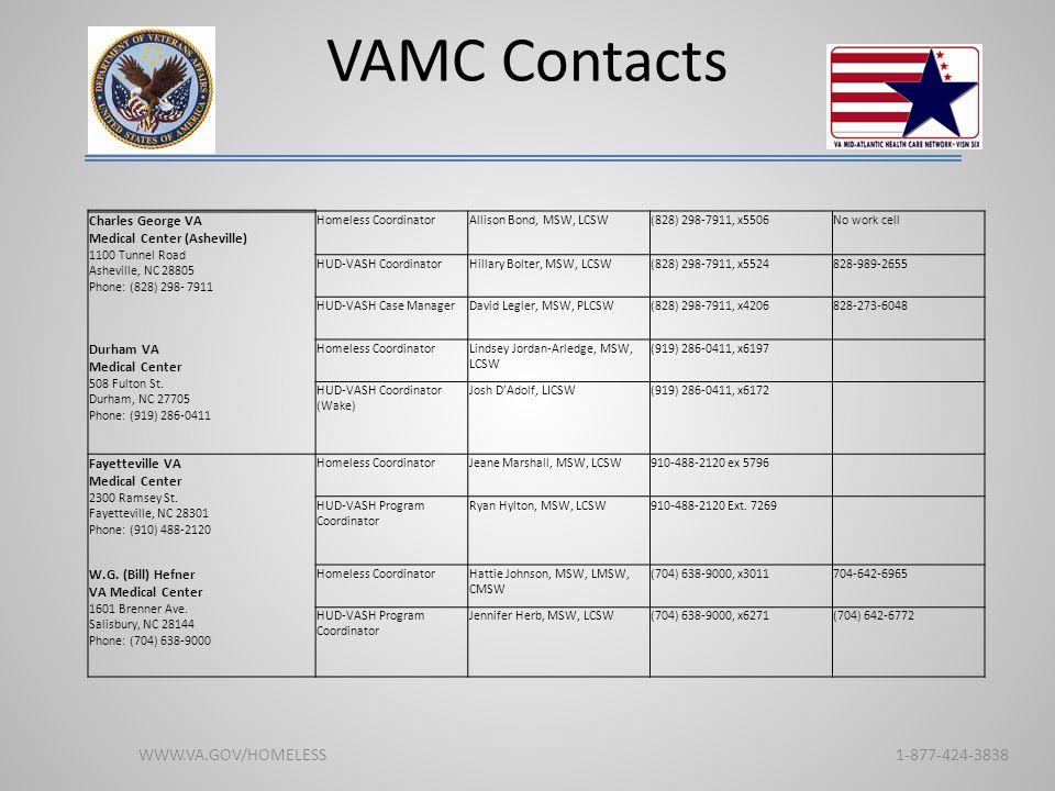 VAMC Contacts WWW.VA.GOV/HOMELESS 1-877-424-3838 Charles George VA Medical Center (Asheville) 1100 Tunnel Road Asheville, NC 28805 Phone: (828) 298- 7