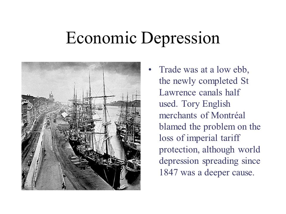 Economic Depression Trade was at a low ebb, the newly completed St Lawrence canals half used.