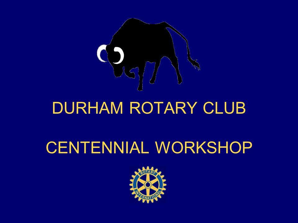 DURHAM ROTARY CLUB CENTENNIAL WORKSHOP