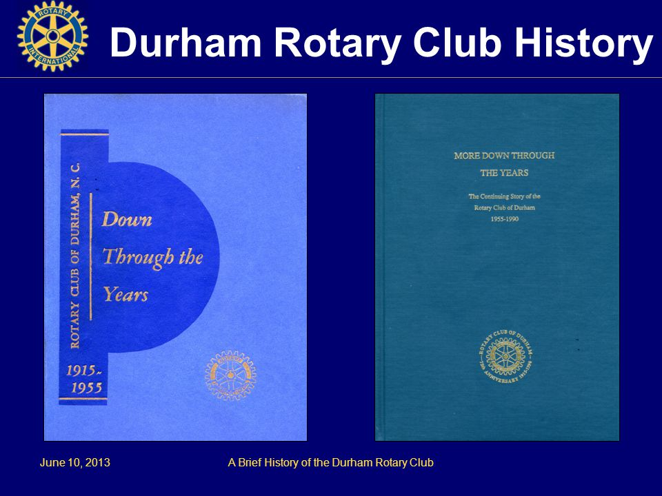 June 10, 2013A Brief History of the Durham Rotary Club Durham Rotary Club History