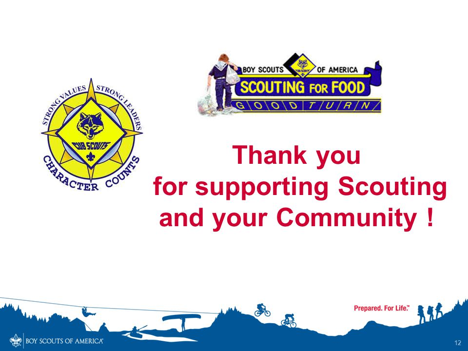 12 Thank you for supporting Scouting and your Community !