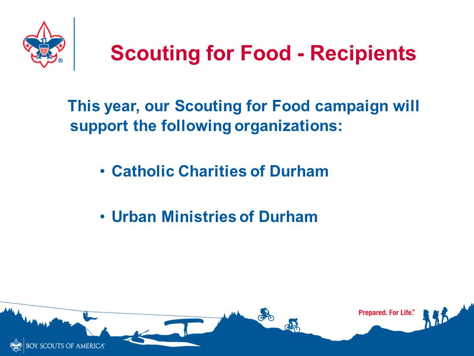 Scouting for Food - Recipients This year, our Scouting for Food campaign will support the following organizations: Catholic Charities of Durham Urban Ministries of Durham