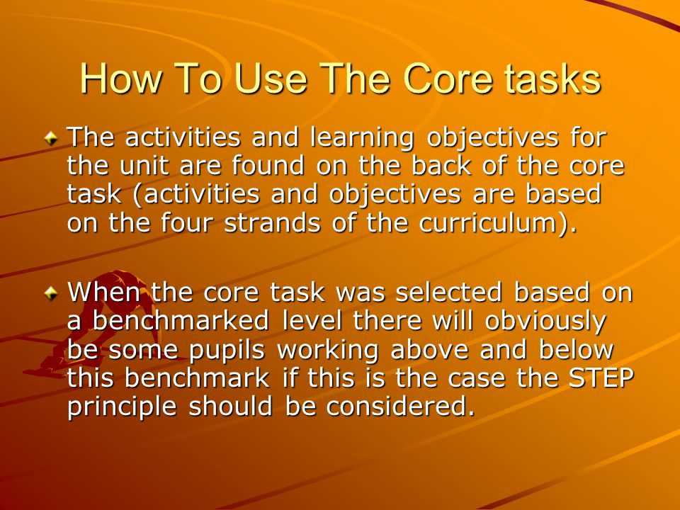 How To Use The Core Task At the end of the unit allow the pupils the opportunity to participate in the core task to make assessment and check for progress.