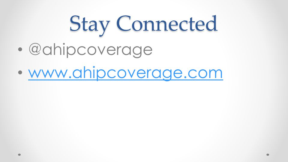 Stay Connected @ahipcoverage www.ahipcoverage.com