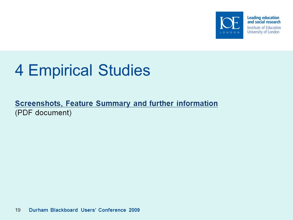 19 4 Empirical Studies Durham Blackboard Users' Conference 2009 Screenshots, Feature Summary and further information Screenshots, Feature Summary and further information (PDF document)