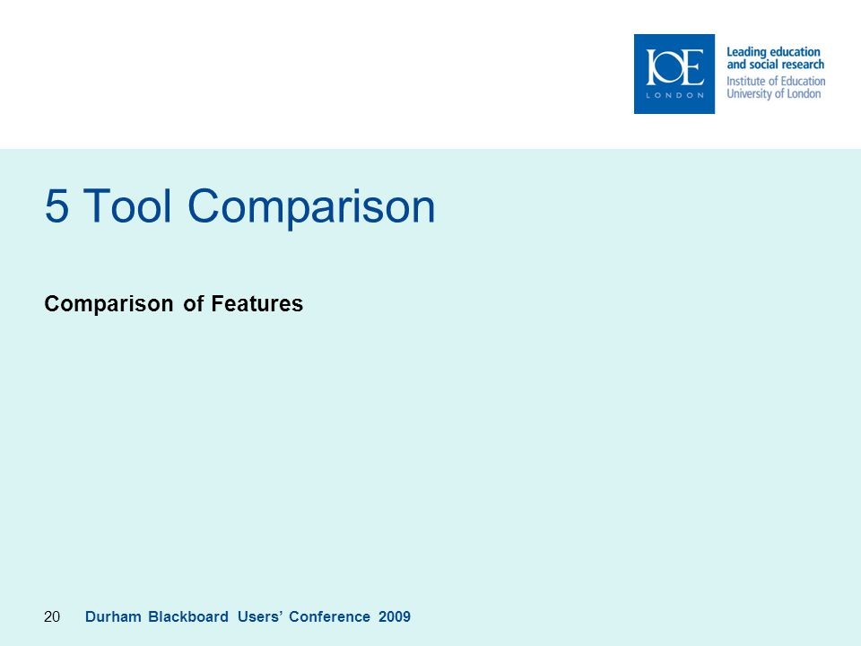 20 5 Tool Comparison Comparison of Features Durham Blackboard Users' Conference 2009