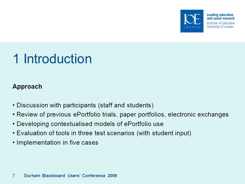 7 1 Introduction Approach Discussion with participants (staff and students) Review of previous ePortfolio trials, paper portfolios, electronic exchang