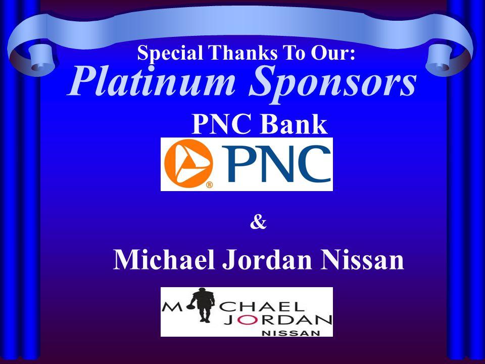 Platinum Sponsors PNC Bank & Michael Jordan Nissan Special Thanks To Our: