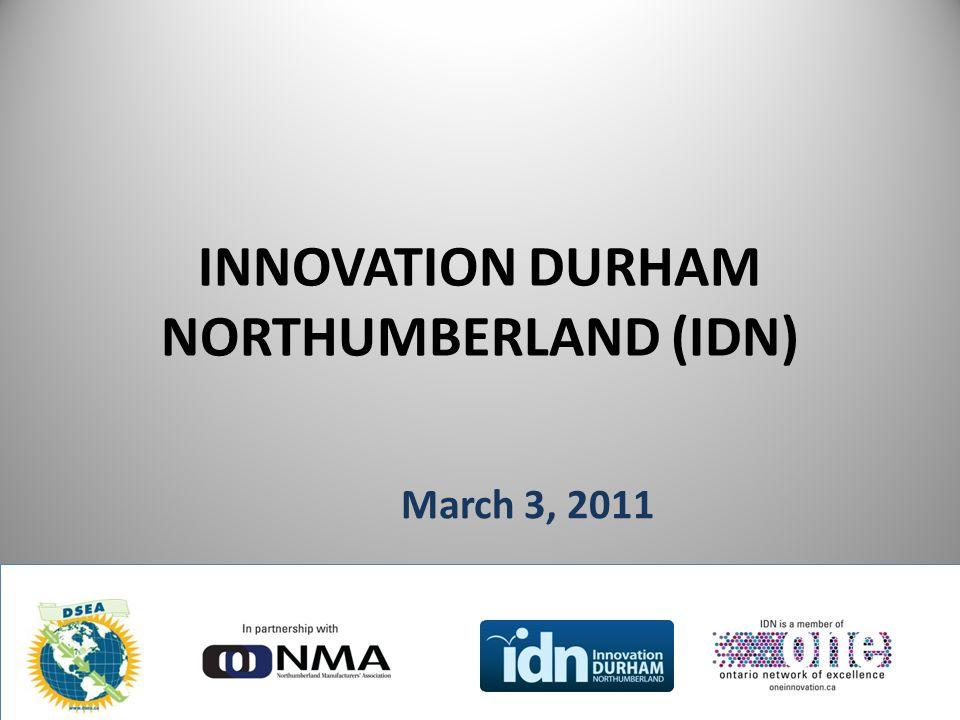INNOVATION DURHAM NORTHUMBERLAND (IDN) March 3, 2011