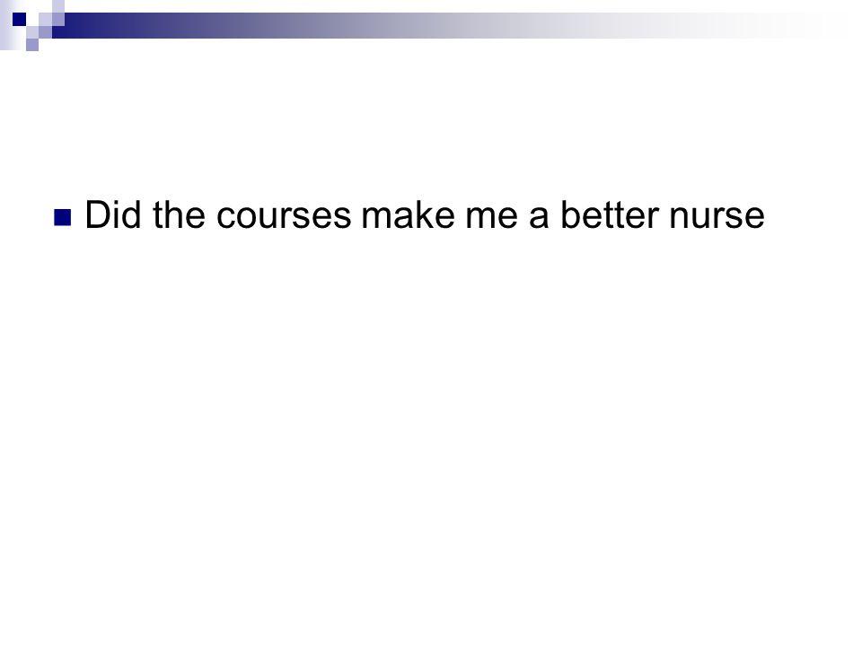 Did the courses make me a better nurse