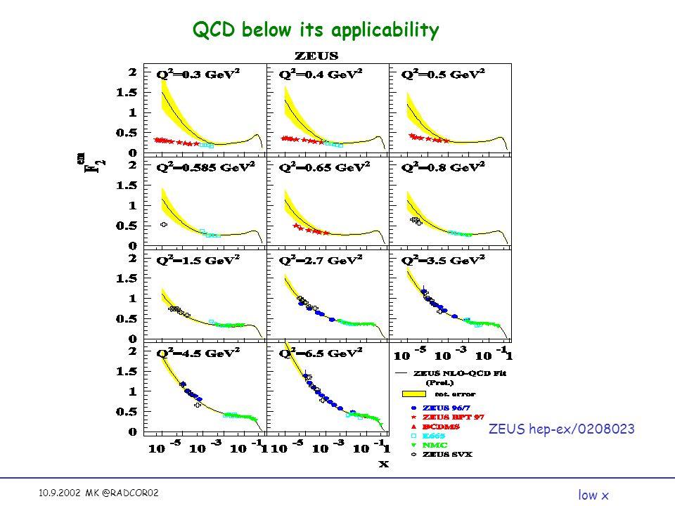 10.9.2002 MK @RADCOR02 QCD below its applicability low x ZEUS hep-ex/0208023
