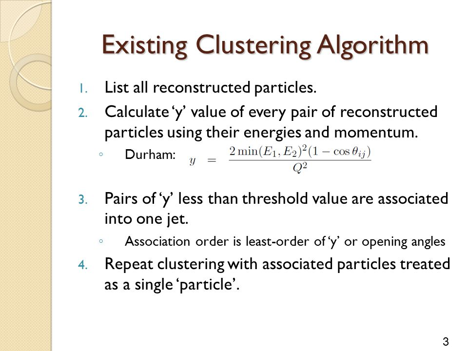 3 Existing Clustering Algorithm 1. List all reconstructed particles.