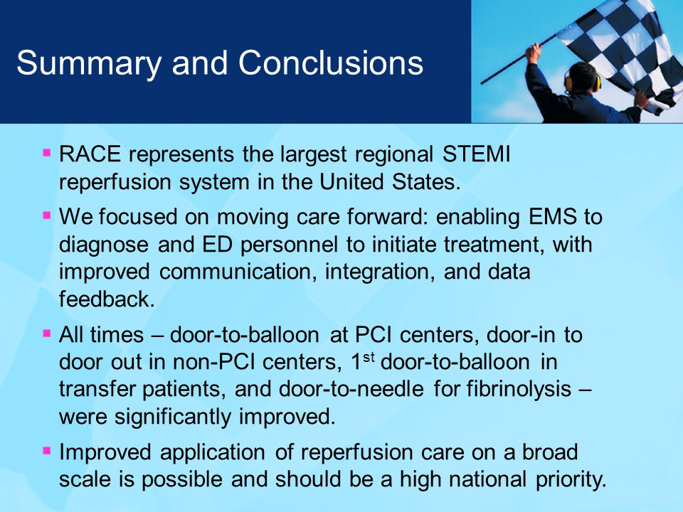 Summary and Conclusions  RACE represents the largest regional STEMI reperfusion system in the United States.
