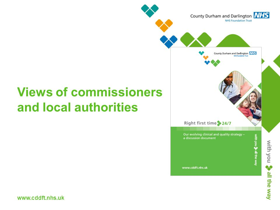 www.cddft.nhs.uk Views of commissioners and local authorities