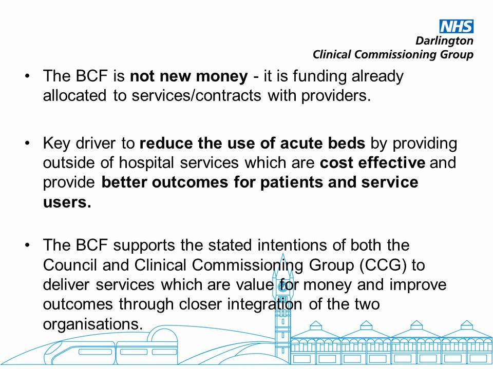 The BCF is not new money - it is funding already allocated to services/contracts with providers.