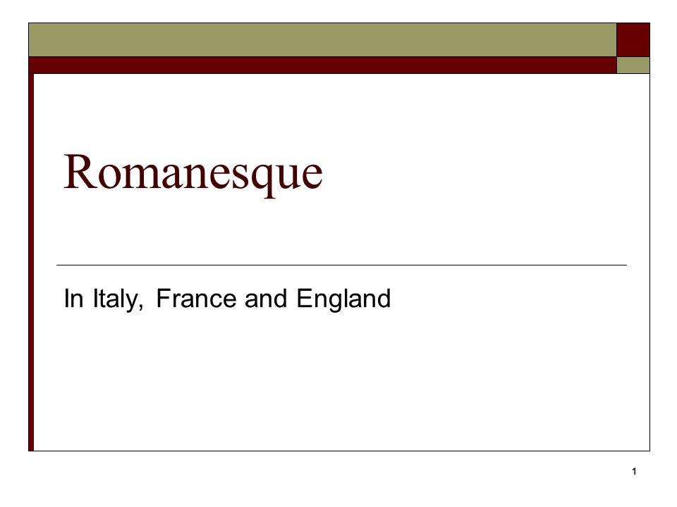 1 Romanesque In Italy, France and England