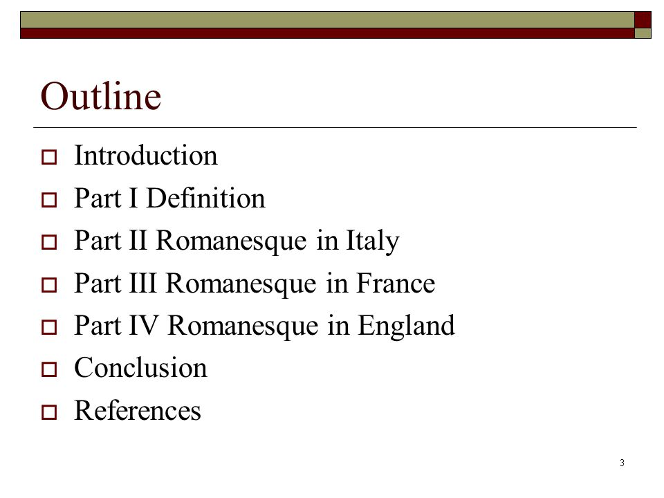 3 Outline  Introduction  Part I Definition  Part II Romanesque in Italy  Part III Romanesque in France  Part IV Romanesque in England  Conclusion  References