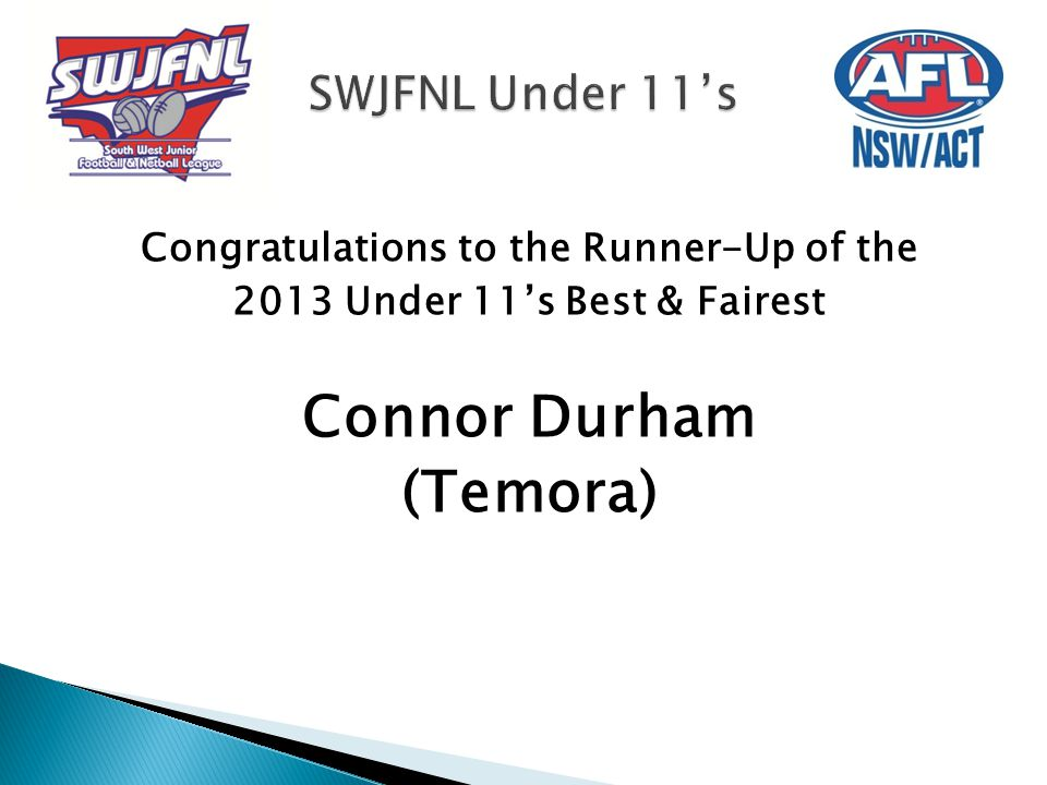 Congratulations to the Runner-Up of the 2013 Under 11's Best & Fairest Connor Durham (Temora)