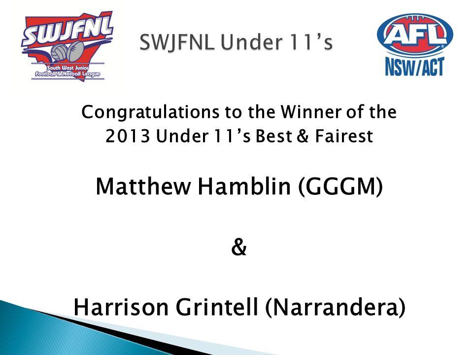 Congratulations to the Winner of the 2013 Under 11's Best & Fairest Matthew Hamblin (GGGM) & Harrison Grintell (Narrandera)