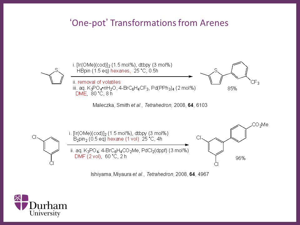 ∂ ' One-pot ' Transformations from Arenes Maleczka, Smith et al., Tetrahedron, 2008, 64, 6103 Ishiyama, Miyaura et al., Tetrahedron, 2008, 64, 4967