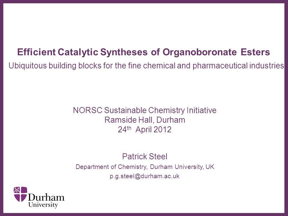 ∂ Why make aryl boronates? Hall, Boronic Acids, Wiley-VCH, 2 nd Ed 2011