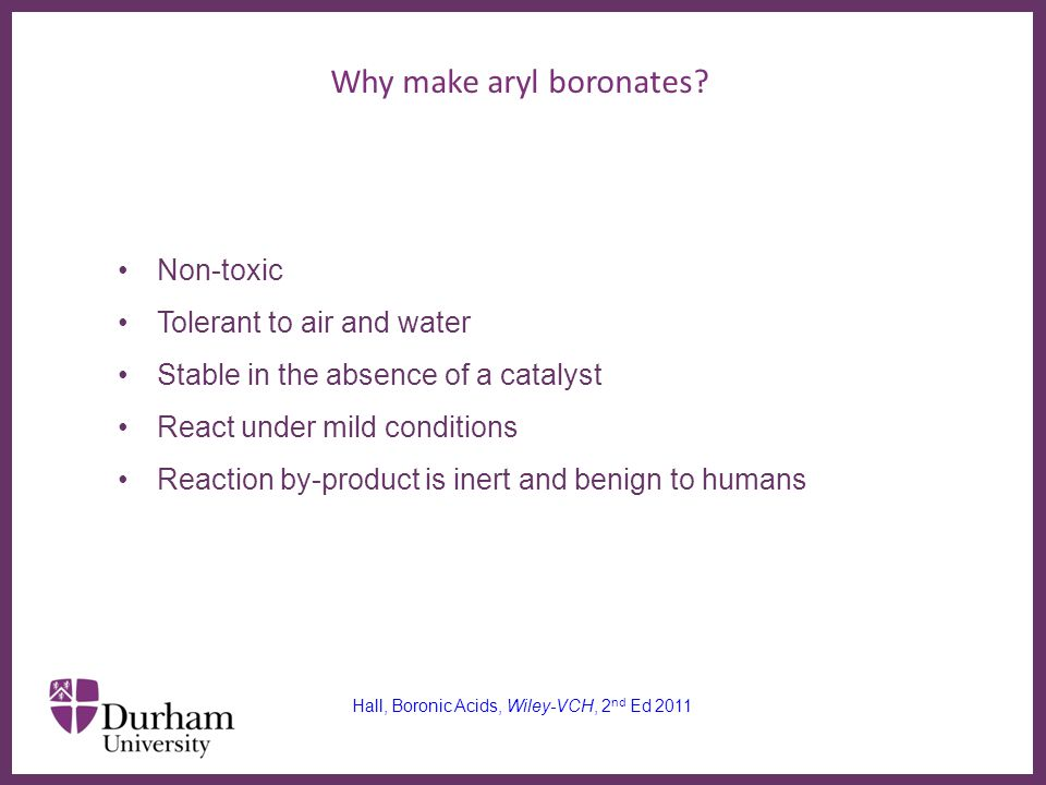 ∂ Why make aryl boronates.