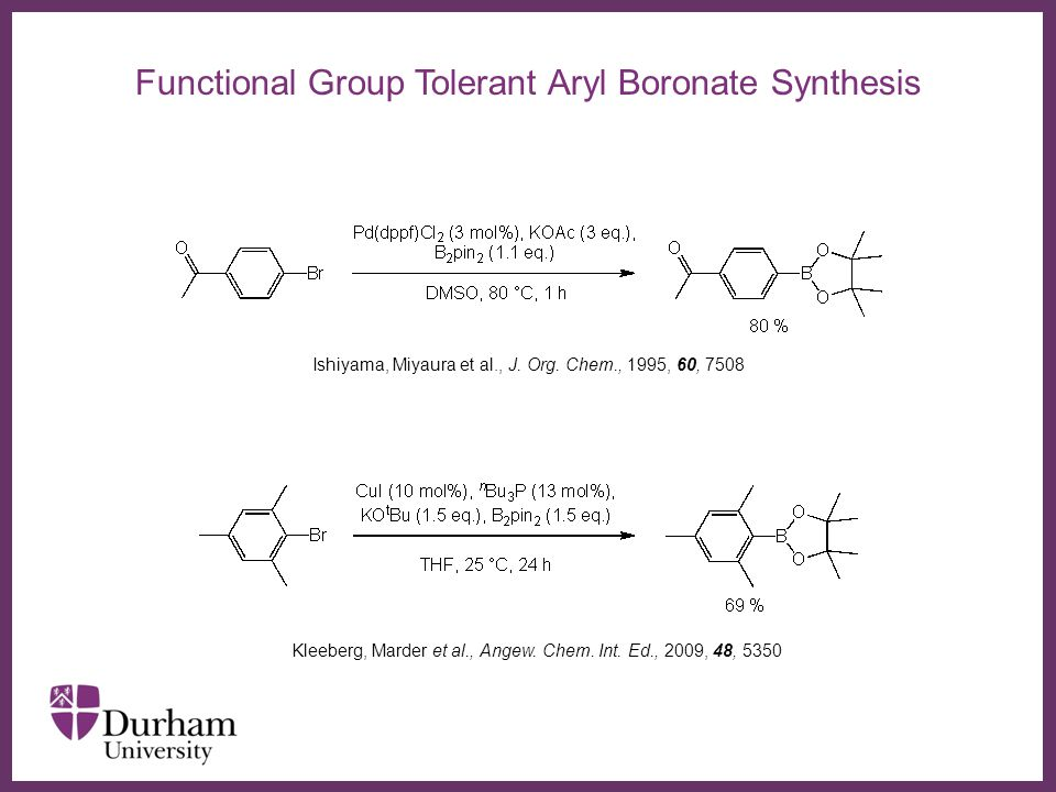 ∂ Functional Group Tolerant Aryl Boronate Synthesis Ishiyama, Miyaura et al., J.