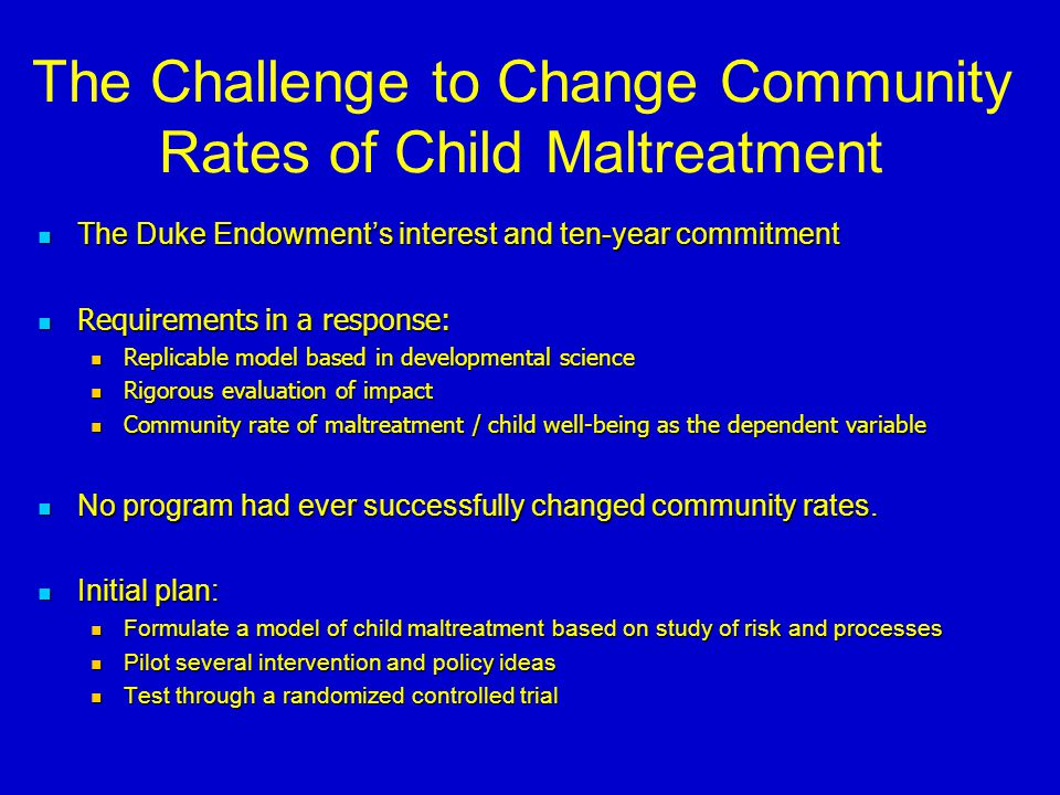 The Challenge to Change Community Rates of Child Maltreatment The Duke Endowment's interest and ten-year commitment The Duke Endowment's interest and