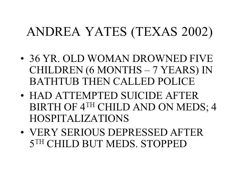 ANDREA YATES (TEXAS 2002) 36 YR.