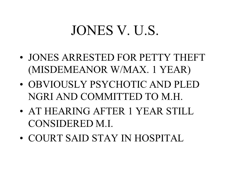 JONES V. U.S. JONES ARRESTED FOR PETTY THEFT (MISDEMEANOR W/MAX. 1 YEAR) OBVIOUSLY PSYCHOTIC AND PLED NGRI AND COMMITTED TO M.H. AT HEARING AFTER 1 YE